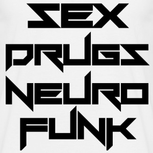 Sex Drugs Neurofunk - Männer T-Shirt