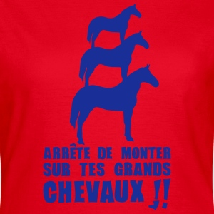 arrete monter grands chevaux expression Tee shirts - T-shirt Femme