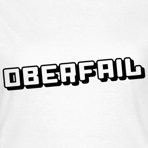 OBER FAIL T-Shirts - Frauen T-Shirt