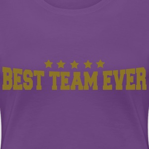Best Team Ever T-shirts - Dame premium T-shirt