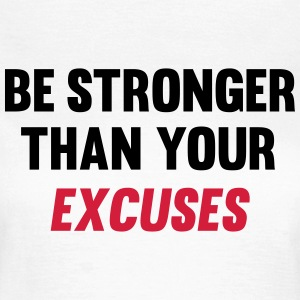 Be Stronger Than Your Excuses Magliette - Maglietta da donna