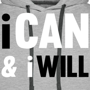 I Can And I Will Hoodies & Sweatshirts - Men's Premium Hoodie