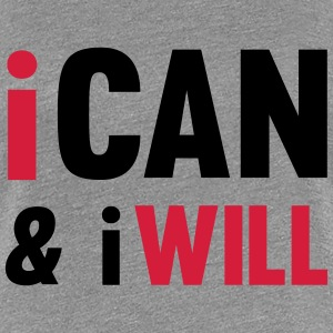 I Can And I Will T-Shirts - Women's Premium T-Shirt