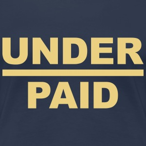 Underpaid - Women's Premium T-Shirt