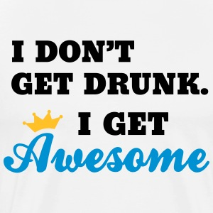 I Don't Get Drunk. I Get Awesome! T-shirts - Herre premium T-shirt