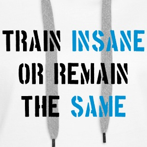 Train Insane or Remain the Same Sweaters - Vrouwen Premium hoodie