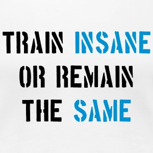 Train Insane or Remain the Same T-shirts - Dame premium T-shirt