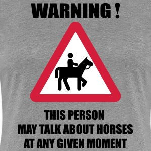 Warning - this person may talk about Horses  Tee shirts - T-shirt Premium Femme