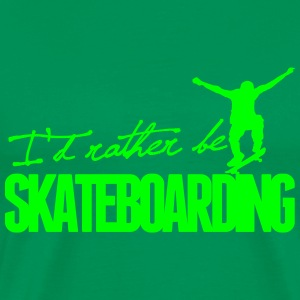 I'd rather be Skateboarding Tee shirts - T-shirt Premium Homme