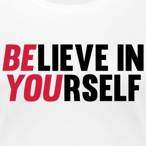 Believe in Yourself T-skjorter - Premium T-skjorte for kvinner