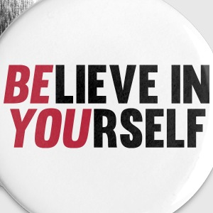 Believe in Yourself Buttons & Anstecker - Buttons klein 25 mm