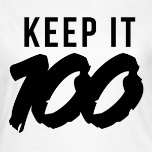 Keep it 100 T-Shirts - Women's T-Shirt