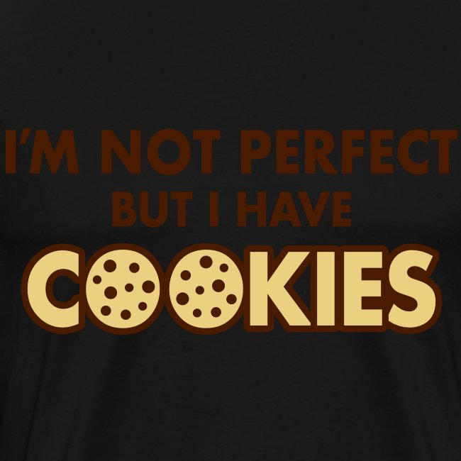 I'M NOT PERFECT BUTT I HAVE COOKIES