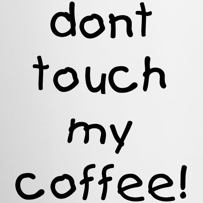 dont touch my coffee