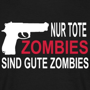 Nur tote Zombies sind gute Zombies - Männer T-Shirt