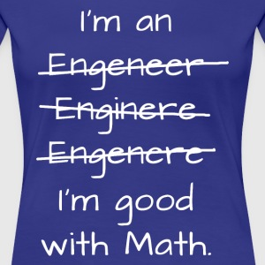 I'm an engineer - weiß T-Shirts - Frauen Premium T-Shirt