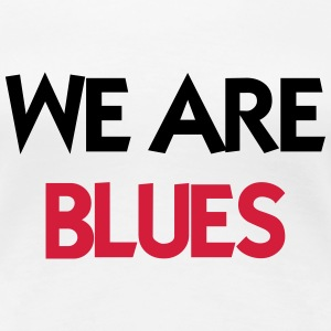 We are Blues T-shirts - Dame premium T-shirt
