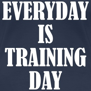Everyday is Training Day Tee shirts - T-shirt Premium Femme