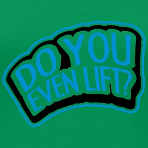 Do You Even Lift Stamp T-shirts - Premium-T-shirt dam