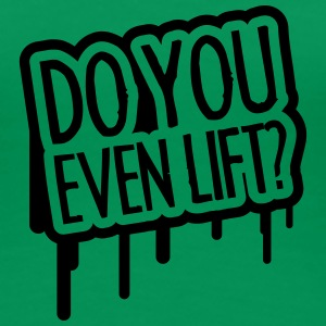 Do You Even Lift T-shirts - Vrouwen Premium T-shirt