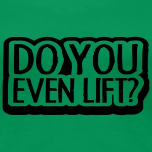 Do You Even Lift Design T-shirts - Dame premium T-shirt