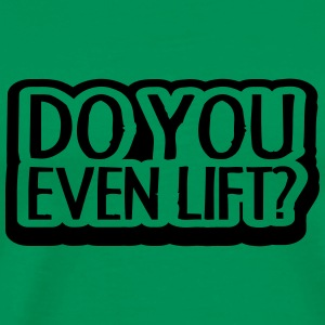 Do You Even Lift Design T-shirts - Mannen Premium T-shirt