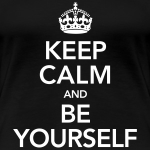 Keep Calm And Be Yourself Tee shirts - T-shirt Premium Femme