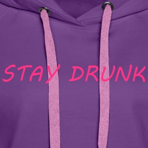 Stay Drunk Hoodies & Sweatshirts - Women's Premium Hoodie
