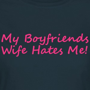 My Boyfriends Wife Hates Me T-Shirts - Women's T-Shirt