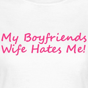 My Boyfriends Wife Hates Me T-shirts - Vrouwen T-shirt