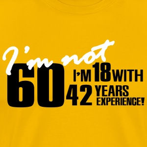 I'm not 60, I'm 18 with 42 years experience T-shirts - Herre premium T-shirt