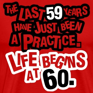 The last 59 years have just been a practice. 60! T-Shirts - Men's Premium T-Shirt