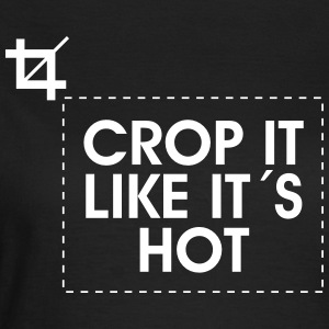Crop It Like It´s Hot T-Shirts - Women's T-Shirt