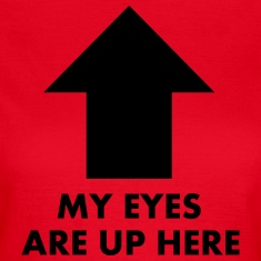 My Eyes Are Up Here T-shirts