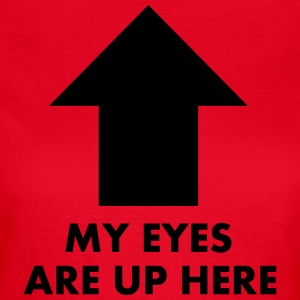 My Eyes Are Up Here T-shirts - Dame-T-shirt