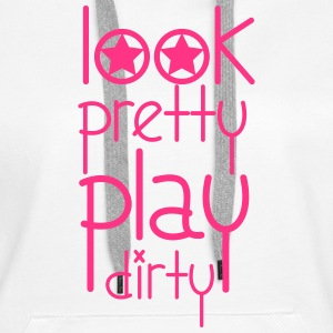 Look Pretty Play Dirty Pullover & Hoodies - Frauen Premium Hoodie