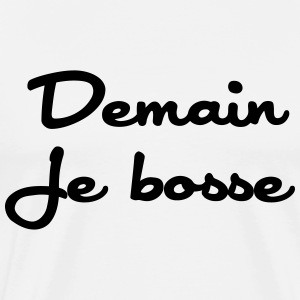 Demain je bosse Tee shirts - T-shirt Premium Homme