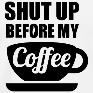 Shut up before my Coffee T-shirts - Herre premium T-shirt