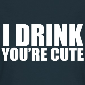 I Drink You're Cute T-shirts - Dame-T-shirt