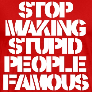 Stop Making Stupid People Famous T-shirts - Premium-T-shirt herr
