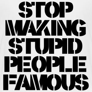 Stop Making Stupid People Famous Camisetas - Camiseta premium niño