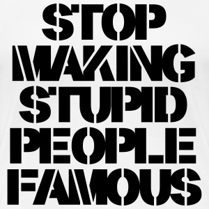Stop Making Stupid People Famous T-Shirts - Women's Premium T-Shirt