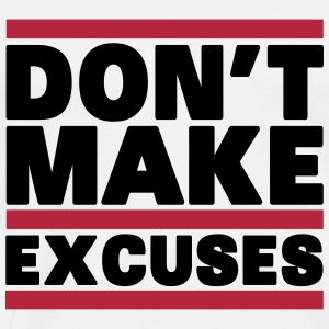 Don't Make Excuses T-shirts - Mannen Premium T-shirt