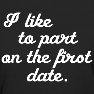 I like to part on the first date T-Shirts - Frauen Bio-T-Shirt