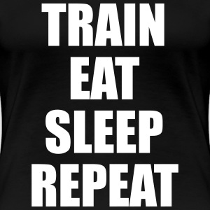 Train Eat Sleep Repeat T-Shirts - Women's Premium T-Shirt