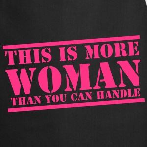 This more WOMAN than you can handle!   Aprons - Cooking Apron