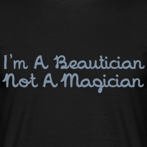 I'm A Beautician Not A Magician T-Shirts - Men's T-Shirt