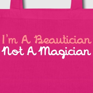 I'm A Beautician Not A Magician Bags & backpacks - EarthPositive Tote Bag