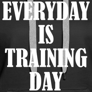 Everyday is Training Day Sweat-shirts - Sweat-shirt à capuche Premium pour femmes