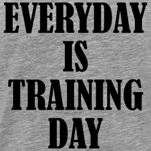 Everyday is Training Day T-shirts - Mannen Premium T-shirt